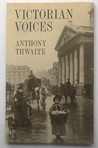 VICTORIAN VOICES: Thwaite, Anthony