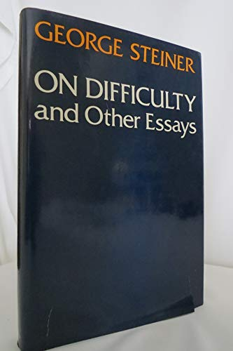 On Difficulty and Other Essays: George Steiner
