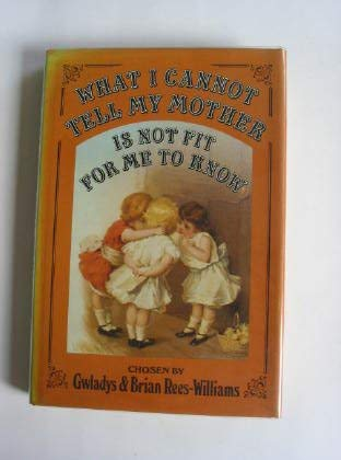 WHAT I CANNOT TELL MY MOTHER IS: GWLADYS REES-WILLIAMS (EDITOR),