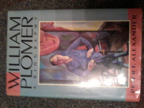 William Plomer: A Biography: Alexander, Peter F.
