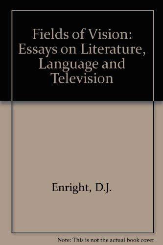 Fields of Vision. Essays on Literature, Language,: Enright, D.J.