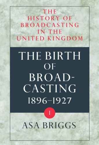 9780192129260: The History of Broadcasting in the United Kingdom: History of Broadcasting in the United Kingdom: Volume I: Birth of Broadcasting Vol 1 (History of Broadcasting Series)