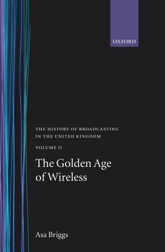 9780192129307: History of Broadcasting in the United Kingdom: Volume II: The Golden Age of Wireless
