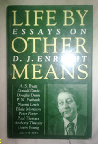 Life by Other Means : Essays on D. J. Enright: Enright, D. J.; Simms, Jacqueline (editor)