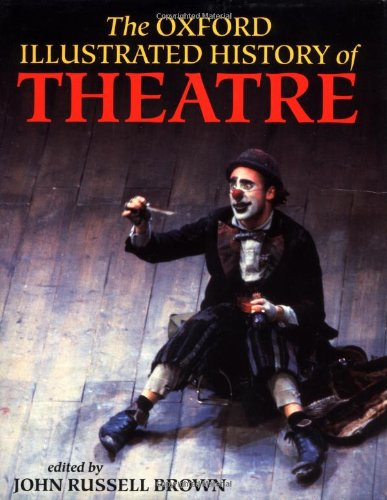 The Oxford Illustrated History of Theatre (Oxford Illustrated Histories): John Russell Brown