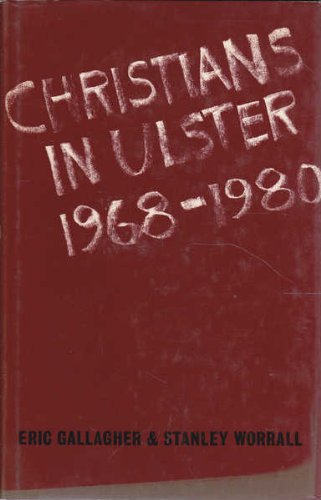 CHRISTIANS IN ULSTER 1968-1980: Gallagher, Eric and Stanley Worrall
