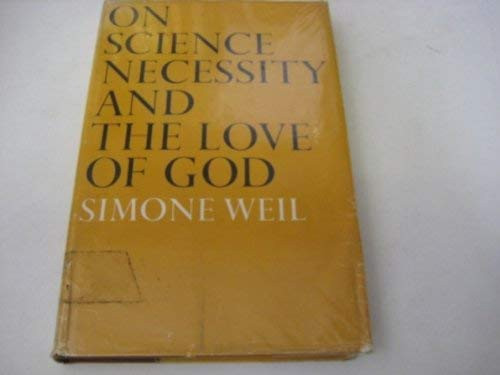 On Science, Necessity and the Love of God: Essays: Weil, Simone