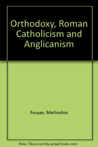 Orthodoxy, Roman Catholicism and Anglicanism: FOUYAS, Methodios