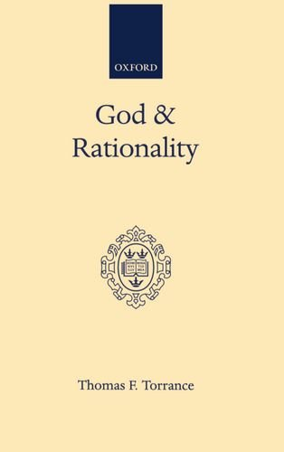 God and Rationality (Oxford Scholarly Classics Series): Torrance, Thomas F.