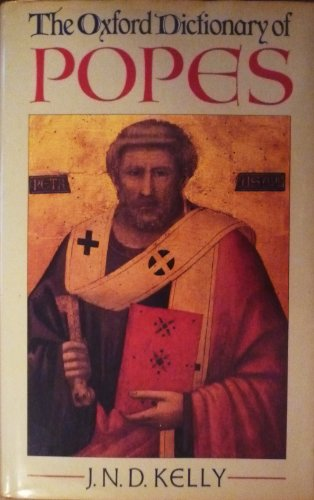 The Oxford Dictionary of Popes: J. N. D. Kelly