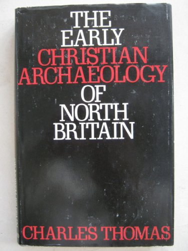 The Early Christian Archaeology of North Britain: The Hunter Marshall Lectures Delivered at the U...