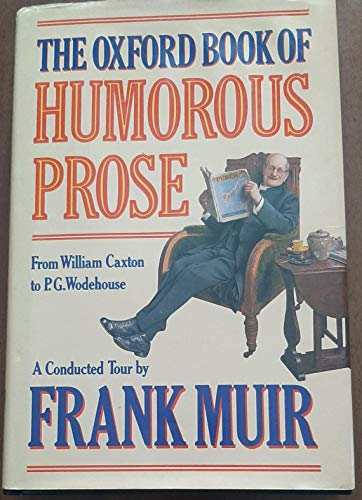 9780192141064: The Oxford Book of Humorous Prose: From William Caxton to P.G. Wodehouse