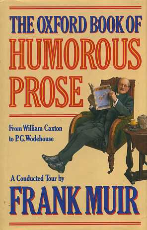 The Oxford Book of Humorous Prose: From William Caxton to P.G. Wodehouse, a Conducted Tour