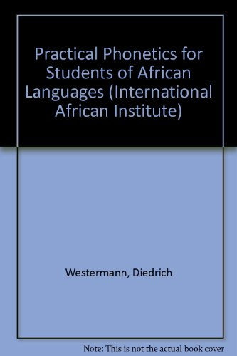Practical Phonetics for Students of African Languages: Westermann, D.; Ward, Ida C.