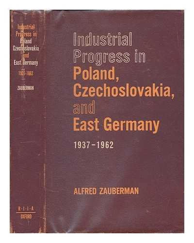 Industrial Progress in Poland, Czechoslovakia, and East: zauberman, alfred