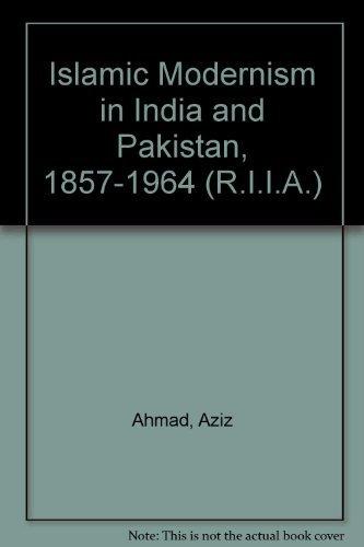 Islamic Modernism in India and Pakistan, 1857-1964: Aziz Ahmad