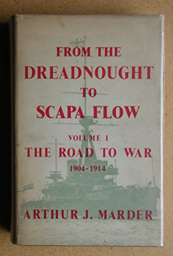 From the Dreadnought to Scapa Flow the Royal Navy in the Fisher Era, 1904-1919 Vol. 1 the Road to...