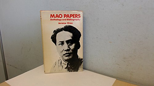 Mao Papers: Anthology and Bibliography: Jerome Ch'en (ed.)