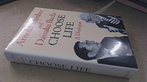 Choose Life: A Dialogue: Toynbee, Arnold, Ikeda,