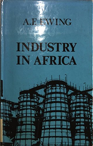 Industry in Africa.: Ewing, A F