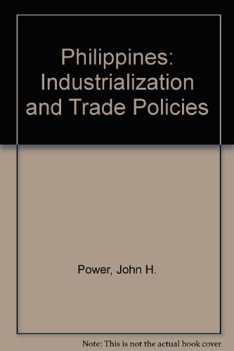 Philippines: Industrialization and Trade Policies: Power, John H.,