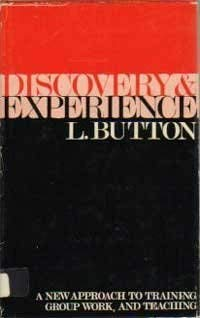 Discovery and Experience: A New Approach to Training, Group Work and Teaching: Button, Leslie:
