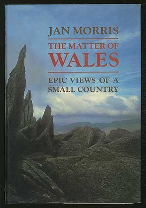 The Matter of Wales: Epic Views of a Small Country (9780192158468) by Morris, Jan