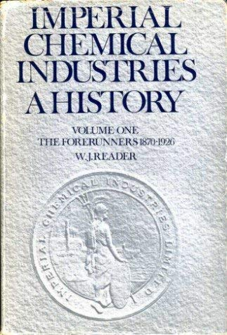 9780192159373: Imperial Chemical Industries: A History: Volume 1: The Forerunners, 1870-1926: The Forerunners, 1870-1926 v. 1