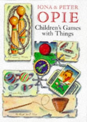Children's Games with Things: Marbles, Fivestones, Throwing: Opie, Iona, Opie,