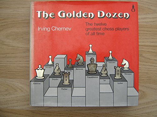 The Golden Dozen: The twelve greatest chess players of all time (Oxford chess books): Chernev, ...