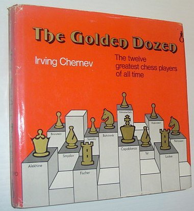 The Golden Dozen: The twelve greatest chess players of all time (Oxford chess books): Irving ...