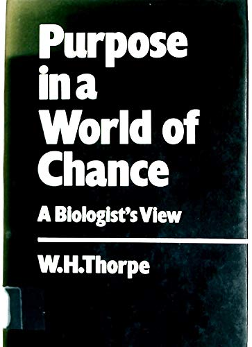 Purpose in a World of Chance: A Biologist's View: Thorpe, William Homan