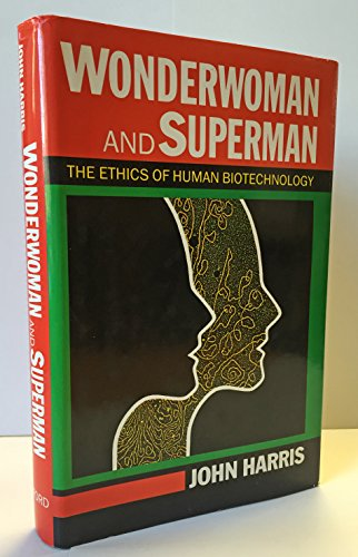 9780192177544: Wonderwoman and Superman: Ethics of Human Biotechnology (Studies in bioethics)