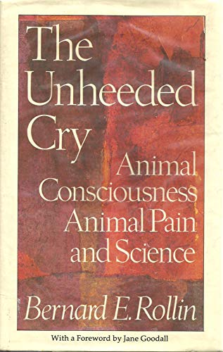 9780192177650: The Unheeded Cry: Animal Consciousness, Animal Pain and Science (Studies in Bioethics)