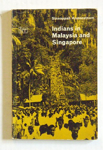 Indians in Malaysia and Singapore (Institute of Race Relations): Sinnappah Arasaratnam