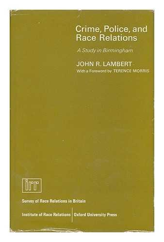 Crime, Police and Race Relations: A Study: John R. Lambert,