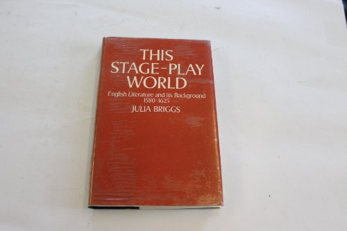 This stage-play world: English literature and its background, 1580-1625 (9780192191465) by Briggs, Julia