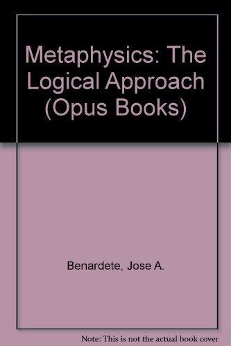 Metaphysics: The Logical Approach (Opus Books): Benardete, José A.