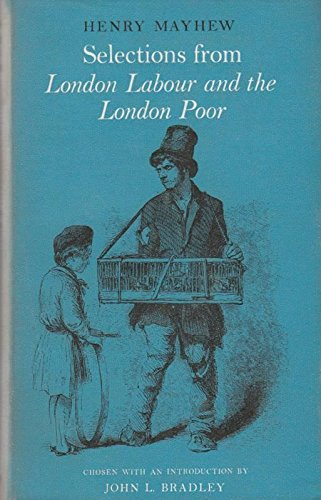 Selections from London Labour and the London: Henry mayhew, chosen