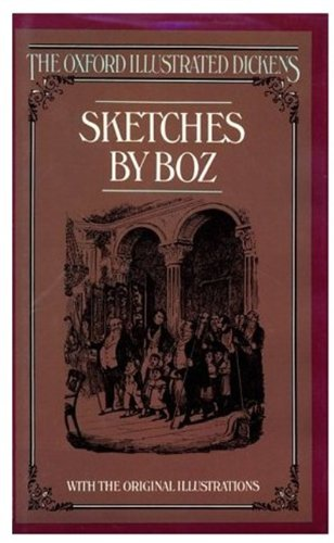 Sketches by Boz (The Oxford Illustrated Dickens): Dickens, Charles