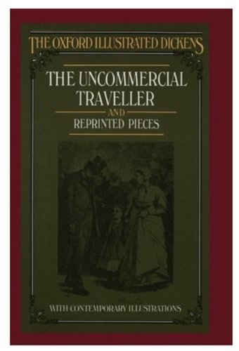 The Uncommercial Traveller and Reprinted Pieces (New: Dickens, Charles