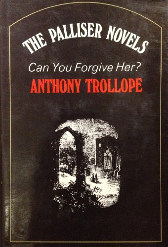 Can You Forgive Her? (Palliser novels /: Anthony Trollope