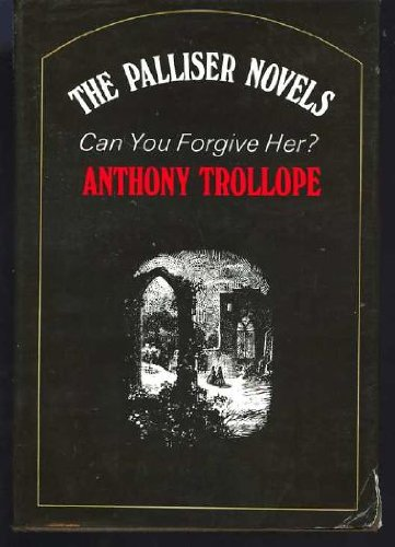Can You Forgive Her? (The Palliser novels: Trollope, Anthony