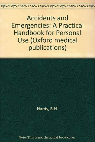 9780192611314: Accidents and Emergencies: A Practical Handbook for Personal Use (Oxford medical publications)