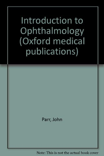 Introduction to Ophthalmology: Parr, John