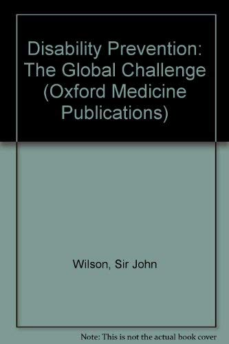 Disability Prevention: The Global Challenge (Oxford Medicine Publications): Wilson, John