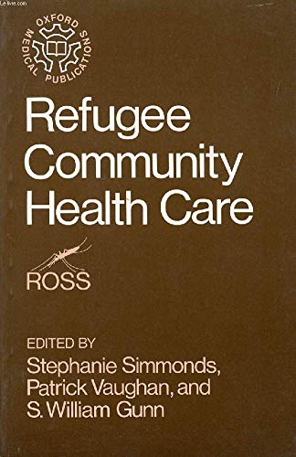 Refugee Community Health Care (Oxford Medical Publications): Simmonds, Stephanie; Vaughan, Patrick;...