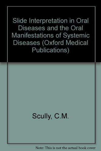 9780192614971: Slide Interpretation in Oral Diseases and the Oral Manifestations of Systemic Diseases (Oxford Medical Publications)