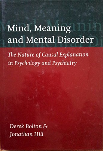 9780192615046: Mind, Meaning and Mental Disorder: The Nature of Causal Explanation in Psychology and Psychiatry (Oxford Medical Publications)