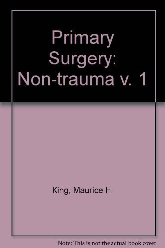 Primary Surgery: Non-Trauma Volume 1: Maurice King (Editor),